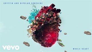 Gryffin, Bipolar Sunshine - Whole Heart (Audio)
