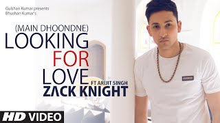 Looking For Love (Full Song) Zack Knight ft. Arijit Singh | Heartless