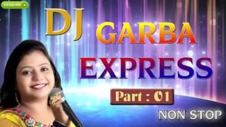 Gujarati 2016 New Garba | DJ Garba Express | Part 1 | Nonstop Gujarati Garba 2016 | Madhu Chelani