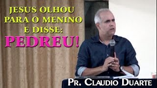 PR. CLAUDIO DUARTE: Jesus olhou pro menino e disse Perdeu!