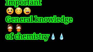 The very interesting general knowledge of chemestry...