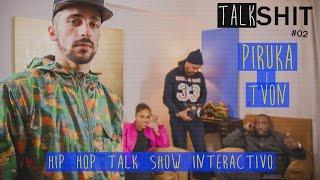 Piruka & T Von | TALK SHIT #02 | Hip Hop Talk Show Interactivo