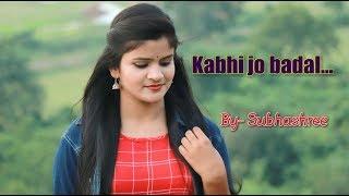 Kabhi Jo Badal // By--Subhashree //