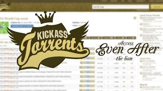Access Kickass Torrents even after the ban! Android/iPhone/PC [How to]