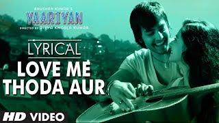 Yaariyan Love Me Thoda Aur Full Song with Lyrics | Himansh Kohli, Rakul Preet