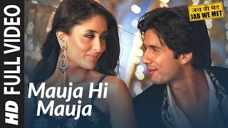 Mauja Hi Mauja Full Song HD | Jab We Met | Shahid kapoor, Kareena Kapoor