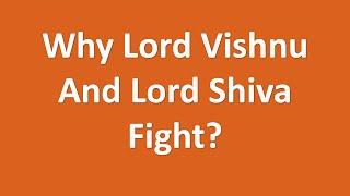 why lord Vishnu and Lord Shiva fight - part 1