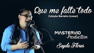Que me falte todo menos su presencia - Sayda Flores (cover Solimar)
