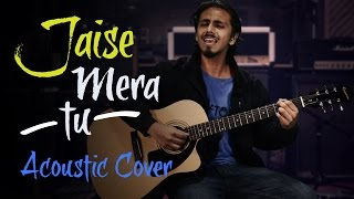 Jaise Mera Tu - Cover Song | Acoustic version