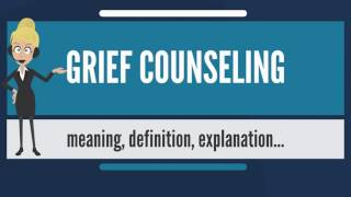 What is GRIEF COUNSELING? What does GRIEF COUNSELING mean? GRIEF COUNSELING meaning & explanation