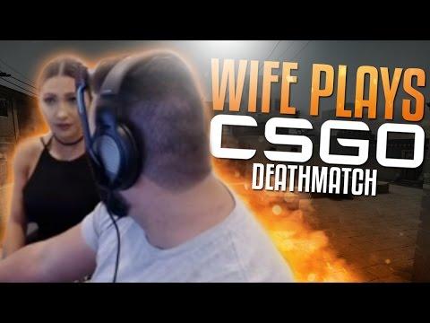WIFE PLAYS CS:GO DEATHMATCH!