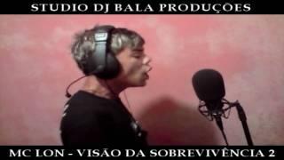 MC LON - VISÃO DA SOBREVIVÊNCIA 2 (STUDIO DJ BALA)