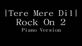 Tere Mere Dil - Rock On 2 | Piano version with lyrics | Farhan A & Shraddha K | Shankar E