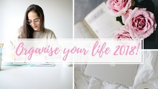HOW TO ORGANIZE YOUR LIFE FOR 2018!