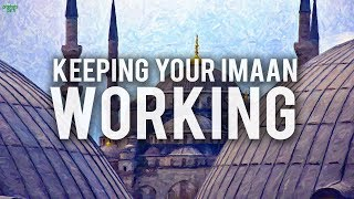 THE BEST WAY TO KEEP YOUR IMAAN WORKING