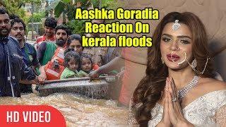 Aashka+Goradia+Reaction+On+kerala+floods+%7C+Urges+People+To+Help