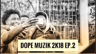 Dope Muzik - 2K18  (EP.2)