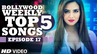 Bollywood Weekly Top 5 Songs | Episode 17 | Hindi Songs 2016 | T-Series