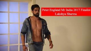 Introducing Peter England Mr India 2017 Finalist Lakshya Sharma