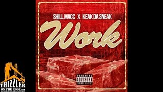 Shill Macc & Keak Da Sneak - Work [Thizzler.com Exclusive]