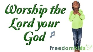 Kids Worship Songs - Worship the Lord your God |  Freedom Kids