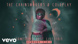 The Chainsmokers & Coldplay - Something Just Like This (ARMNHMR Remix Audio)