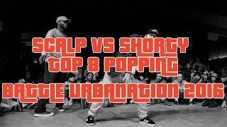 SCALP vs SHORTY x Popping TOP 8 x Battle URBANATION 2016