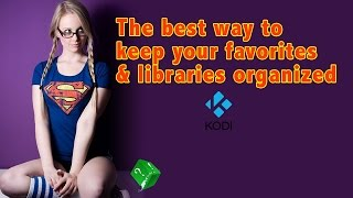 HOW TO GET AND USE SUPER FAVORITES FOR KODI XBMC
