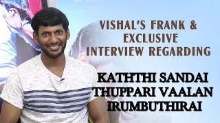 Vishal 's frank & exclusive interview regarding Kaththi Sandai thuppari vaalan IrumbuThirai