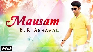 New Hindi Song 2016 - Mausam - B.K Agrawal - Official Full Video - Latest Bollywood Songs