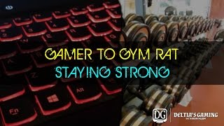 Gamer to Gym Rat - Part 5 - Stay Strong