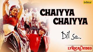 Chaiyya Chaiyya Full Lyrical Video | Dil Se | Melody Maker - A.R Rahman