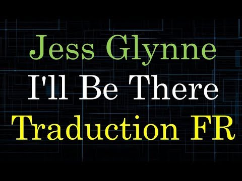 Jess Glynne - I'll Be There [Traduction FR]
