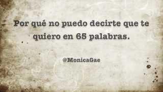 Monica Gae - por qué no puedo decirte que te quiero en 65 palabras.