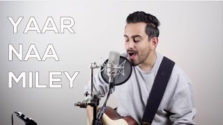 Yaar Naa Miley (Cover) - Bilal Khan