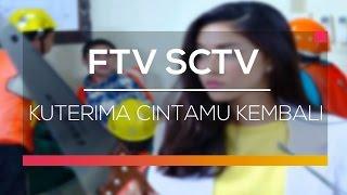 FTV SCTV - Kuterima Cintamu Kembali