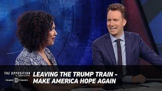 Leaving the Trump Train: Make America Hope Again - The Opposition w/ Jordan Klepper