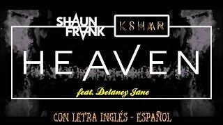 Shaun Frank & KSHMR feat. Delaney Jane — Heaven ツ♬♪♫[Letra Inglés\Español]