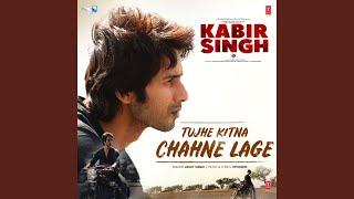 "Tujhe Kitna Chahne Lage (From ""Kabir Singh"")"