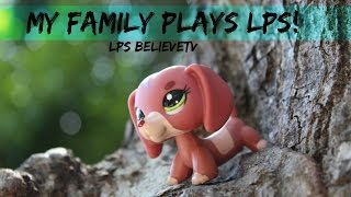 My Family Plays LPS With Me! | Lps BelieveTV