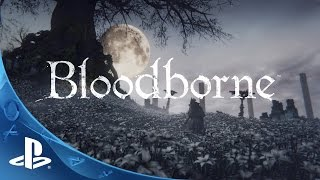 Bloodborne - Undone by the Blood Trailer | The Hunt Begins | PS4