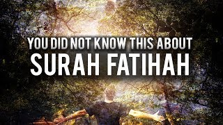 YOU DID NOT KNOW THIS ABOUT SURAH FATIHAH (MUST WATCH)