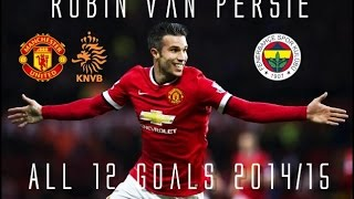 Robin van Persie // FENERBAHCE's New Signing! // All 12 Goals for Man United & Netherlands 2014/15