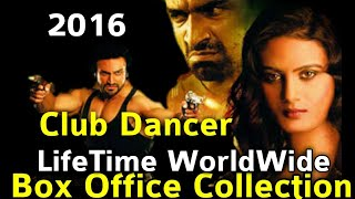 CLUB DANCER 2016 Bollywood Movie LifeTime WorldWide Box Office Collection Rating