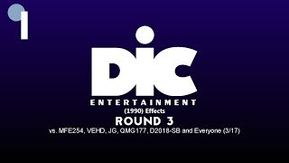 Dic Entertainment (1990) Effects Round 3 vs MFE254, VEHD, JG, QMG177, D2018/SB and Everyone (3⁄17)