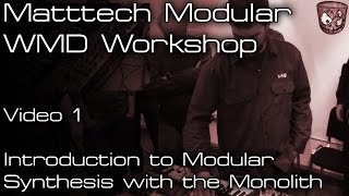 Matttech Modular WMD Workshop -  Introduction to Modular Synthesis with the Monolith