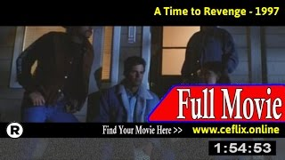 Watch: A Time to Revenge (1997) Full Movie Online