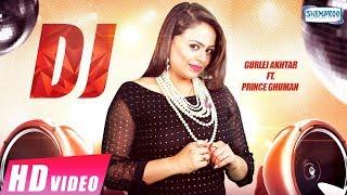 DJ (Full Video) | Gurlej Akhtar | Prince Ghuman |  New punjabi Song 2018 | Shemaroo Punjabi