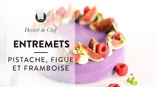 L'entremets Pistache, Figue et Framboise : la recette de la Chef Sandrine Baumann Hautin !