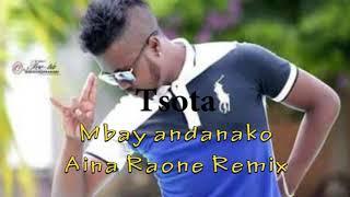 Tsota Mbay andanako Aina Raone Remix